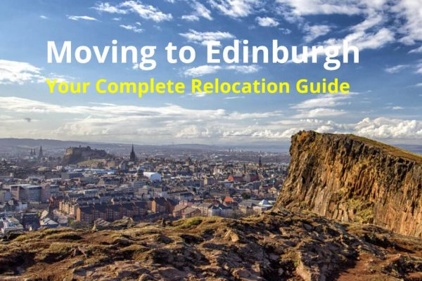 Moving to Edinburgh Scotland - Your Complete relocation guide